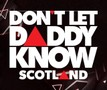 DLDK: Don't Let Daddy Know Scotland 2018