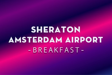 Ontbijt in Sheraton Amsterdam Airport Hotel