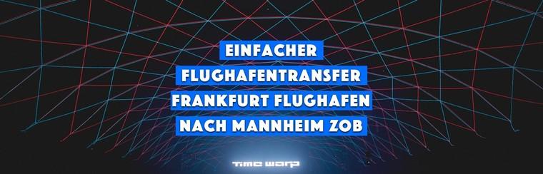 Transfert aéroport, aller simple - aéroport de Francfort à Mannheim ZOB