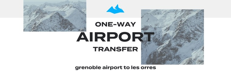 One-Way Airport Transfer - Grenoble Airport to Les Orres