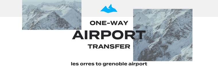 One-Way Airport Transfer - Les Orres to Grenoble Airport