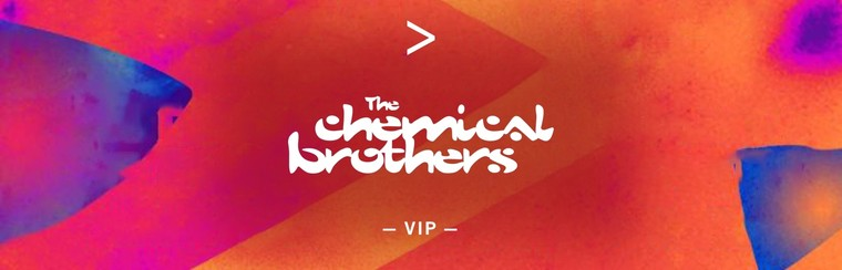 THE CHEMICAL BROTHERS | VIP TICKET