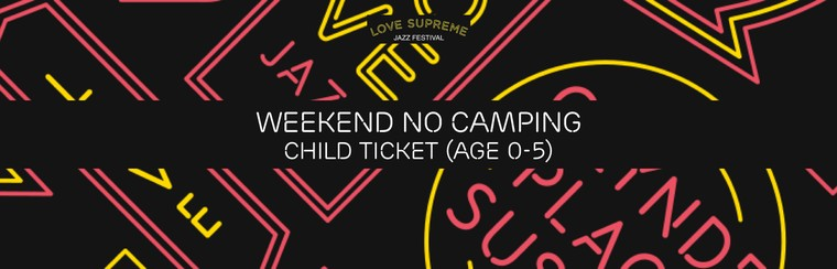 Standard Weekend No Camping Child Ticket (Age 0-5)