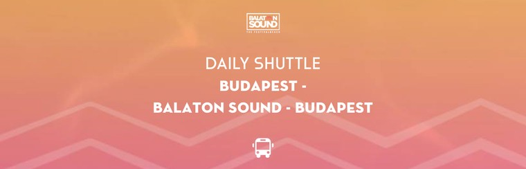 Daily Shuttle | Budapest - Balaton Sound - Budapest