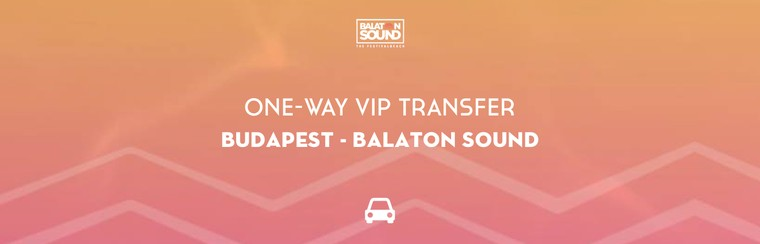 One-Way VIP Transfer | Budapest - Balaton Sound