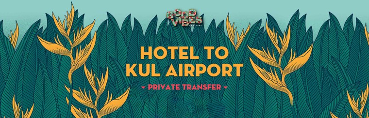 Hotel to KUL Airport   Private Transfer