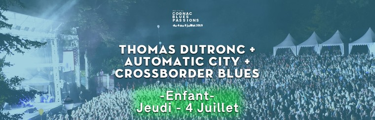 Billet Enfant : 04/07 - THOMAS DUTRONC + AUTOMATIC CITY + CROSSBORDER BLUES