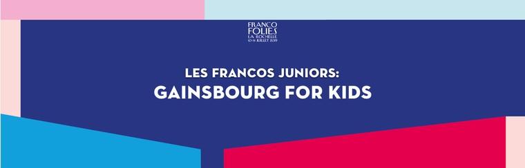 Les Francos Juniors: GAINSBOURG FOR KIDS