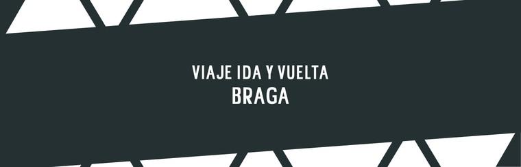 Braga Round Trip
