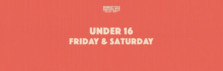 Under 16 Friday & Saturday Ticket