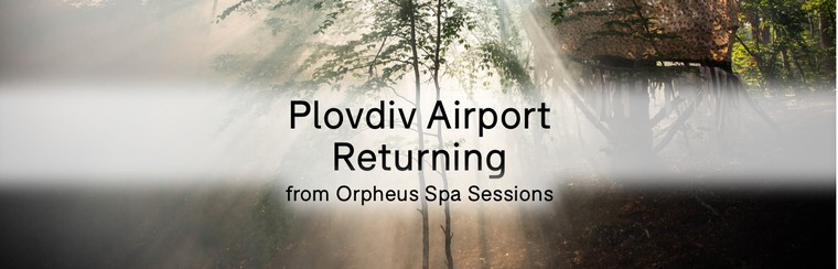 Plovdiv Airport Returning from Orpheus Spa Sessions