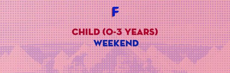 Child (0-3 Years) Weekend Ticket