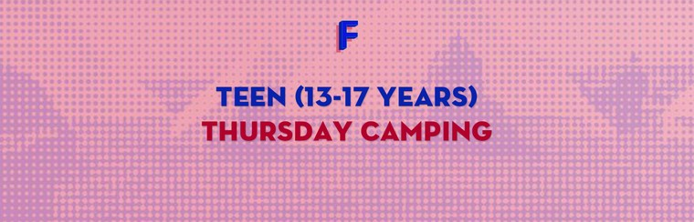 Teen (13-17 Years) Thursday Camping Ticket