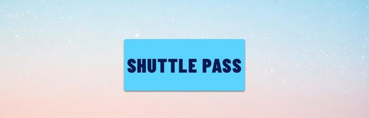 Shuttle Pass