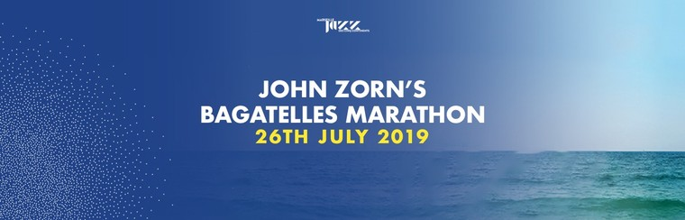 John Zorn's Bagatelles Marathon - 26th July 2019