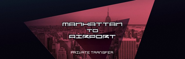 Manhattan to Airport Private Transfer
