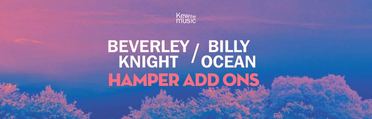 Beverley Knight + Billy Ocean - Hamper Add Ons