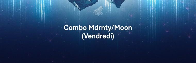 Billet Combo Vendredi - Mdrnty/Moon