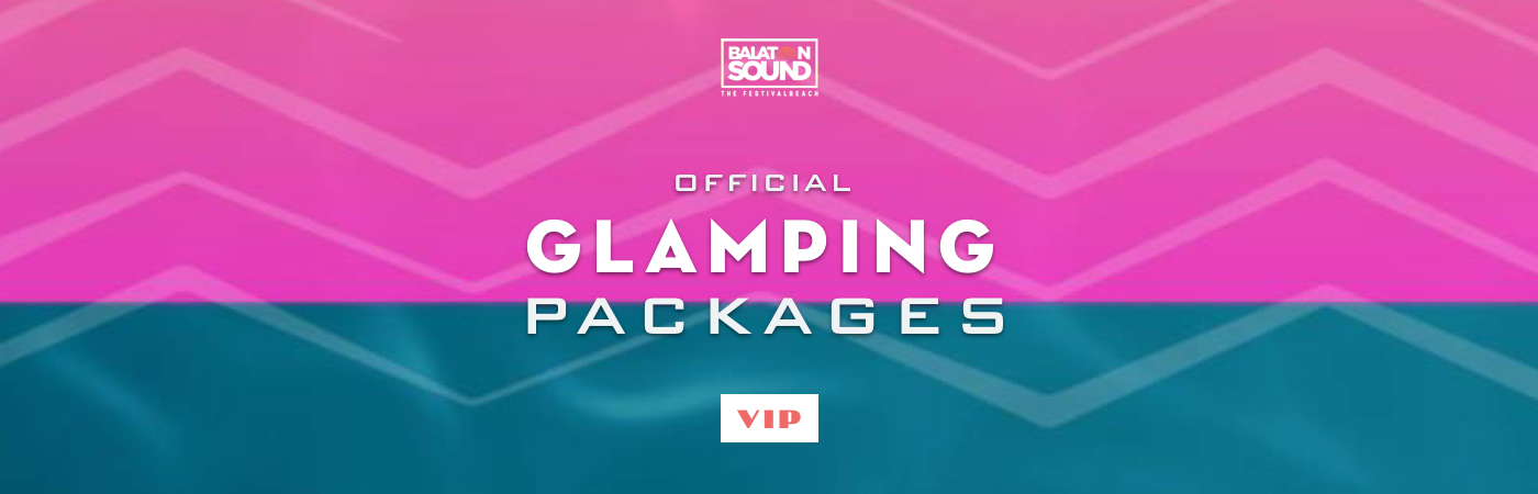 Packages Billet VIP + Glamping - Balaton Sound