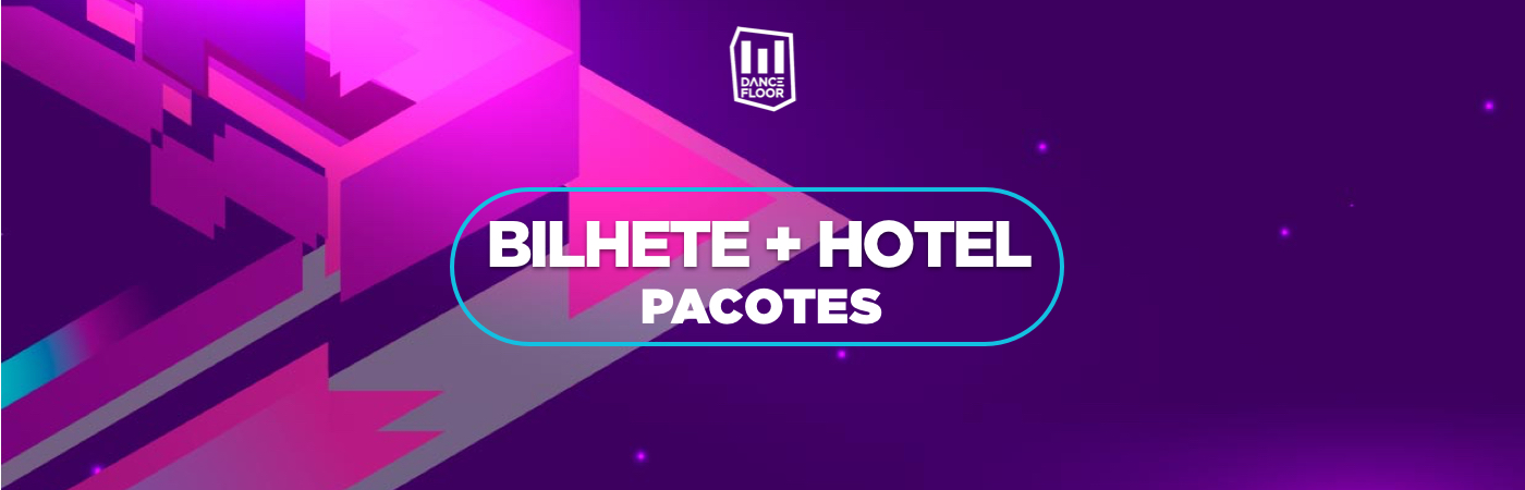 Dancefloor: Pacotes com Bilhete + Hotel