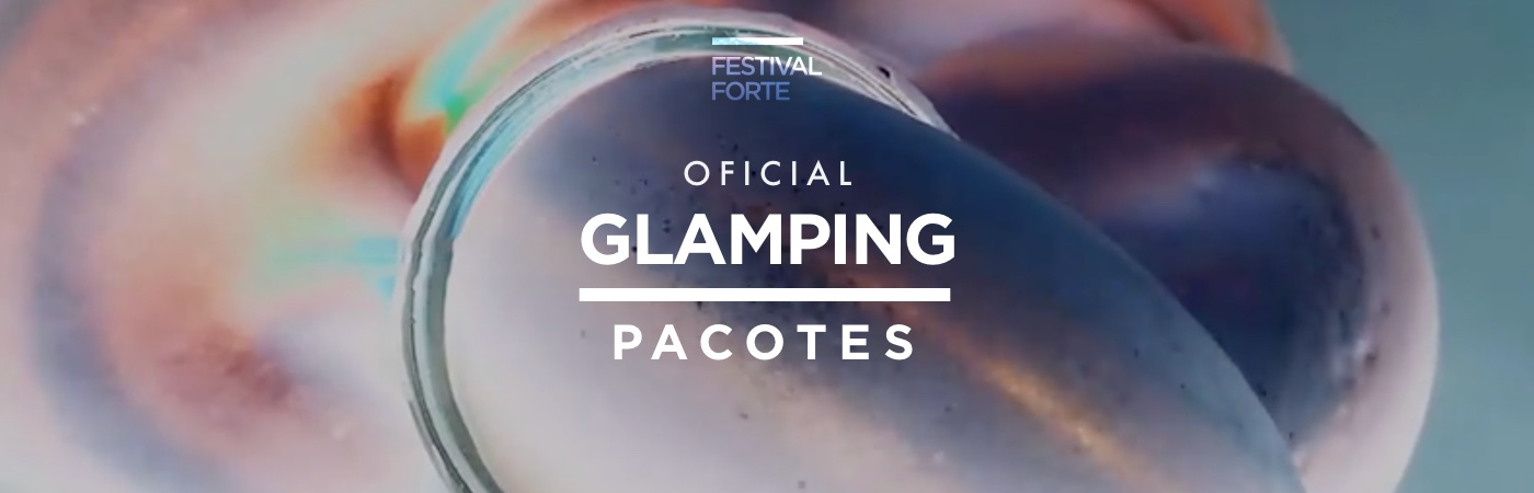 Festival Forte: Pacotes com Bilhete + Glamping